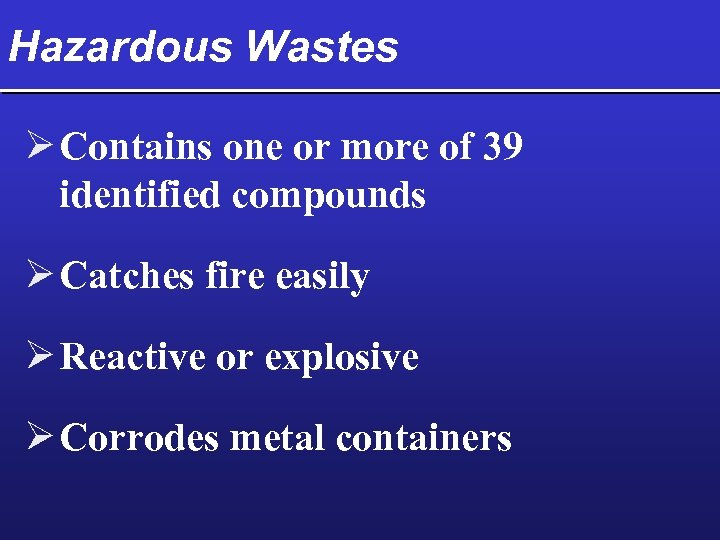 Hazardous Wastes Ø Contains one or more of 39 identified compounds Ø Catches fire