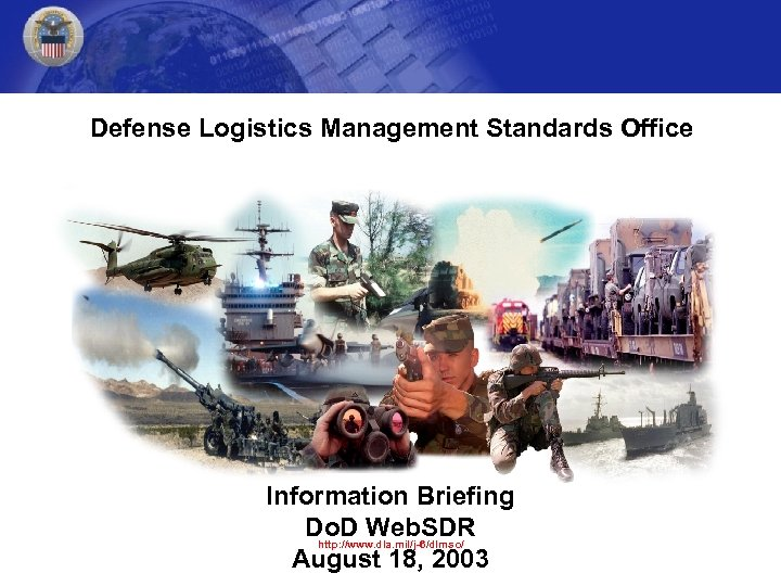 Defense Logistics Management Standards Office Information Briefing Do. D Web. SDR http: //www. dla.
