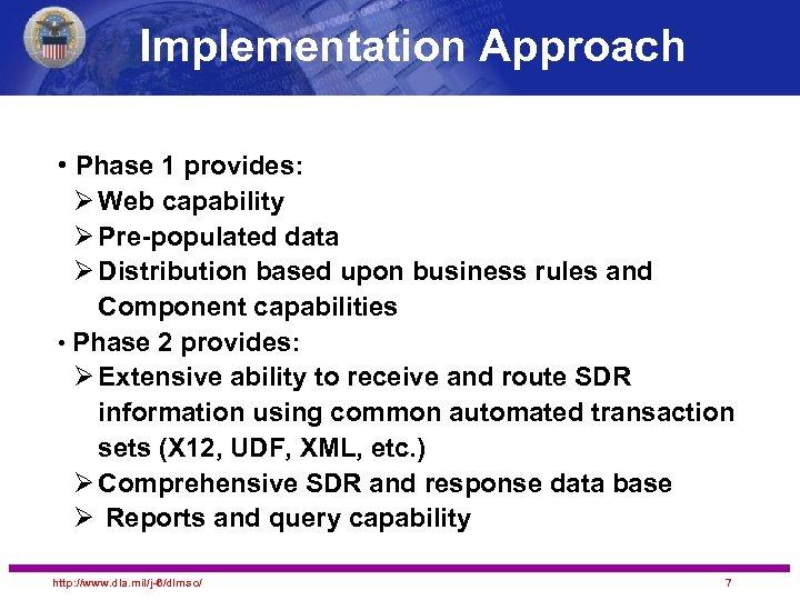 Implementation Approach • Phase 1 provides: Ø Web capability Ø Pre-populated data Ø Distribution