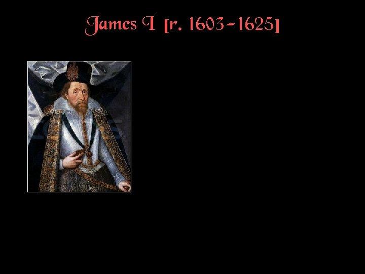 James I [r. 1603 -1625]