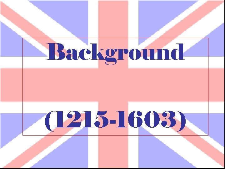 Background (1215 -1603)