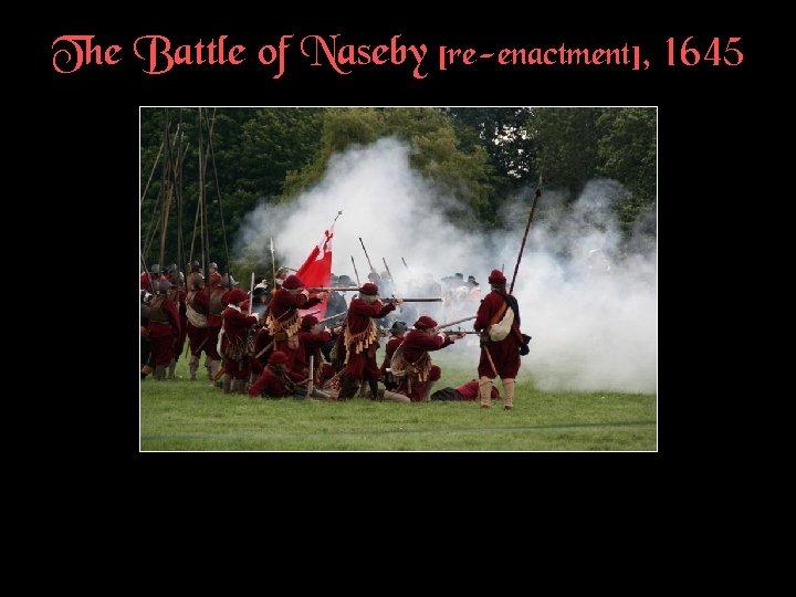 The Battle of Naseby [re-enactment], 1645