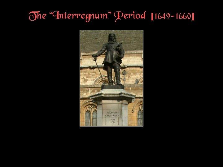 "The ""Interregnum"" Period [1649 -1660]"