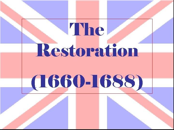 The Restoration (1660 -1688)