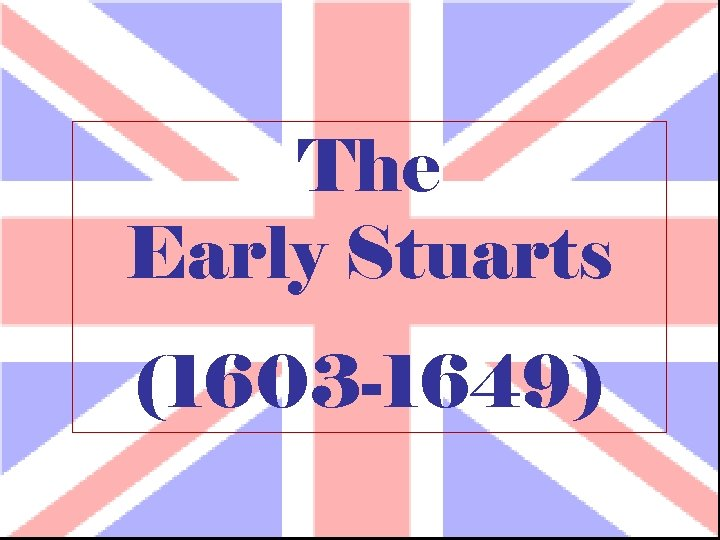 The Early Stuarts (1603 -1649)