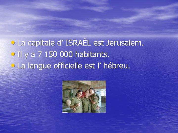 • La capitale d' ISRAËL est Jerusalem. • Il y a 7 150