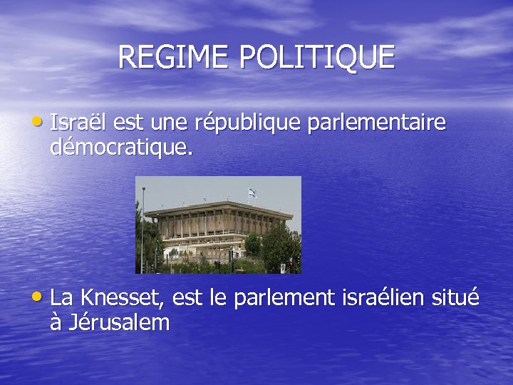REGIME POLITIQUE • Israël est une république parlementaire démocratique. • La Knesset, est le