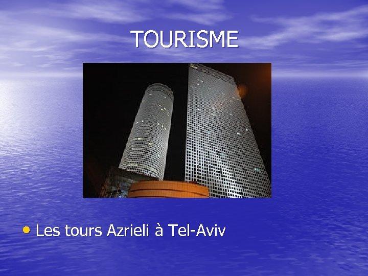 TOURISME • Les tours Azrieli à Tel-Aviv