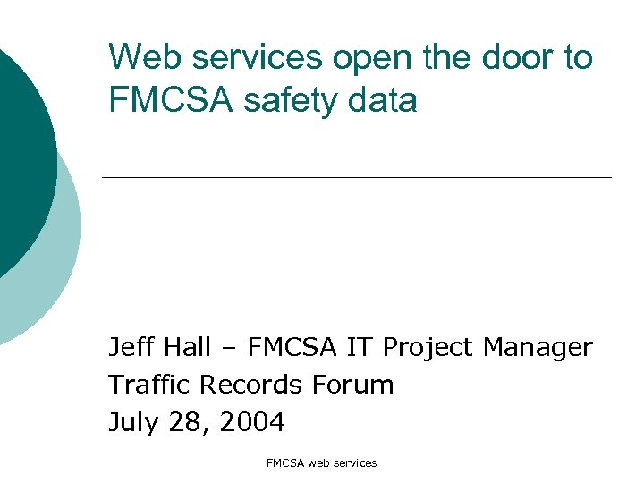 Web services open the door to FMCSA safety data Jeff Hall – FMCSA IT