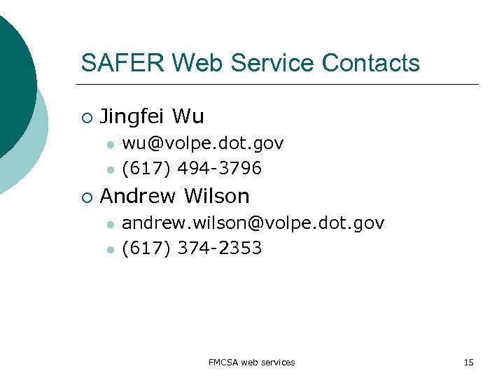 SAFER Web Service Contacts ¡ Jingfei Wu l l ¡ wu@volpe. dot. gov (617)