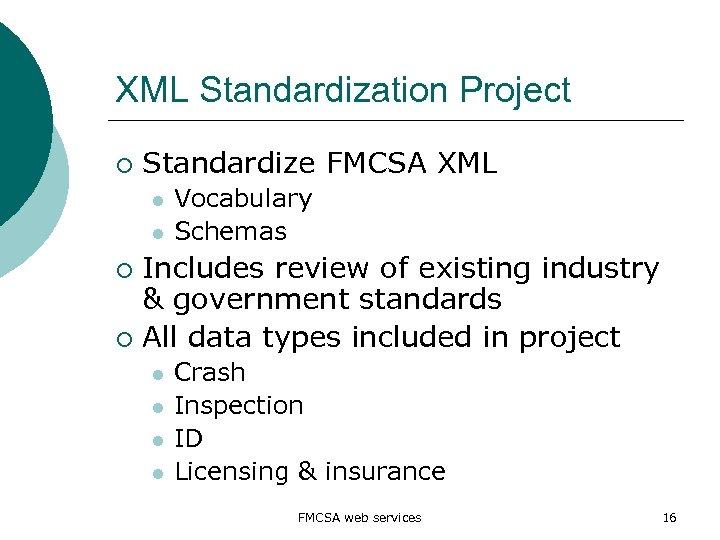 XML Standardization Project ¡ Standardize FMCSA XML l l Vocabulary Schemas Includes review of