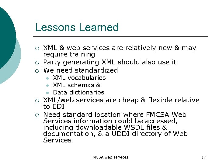Lessons Learned ¡ ¡ ¡ XML & web services are relatively new & may