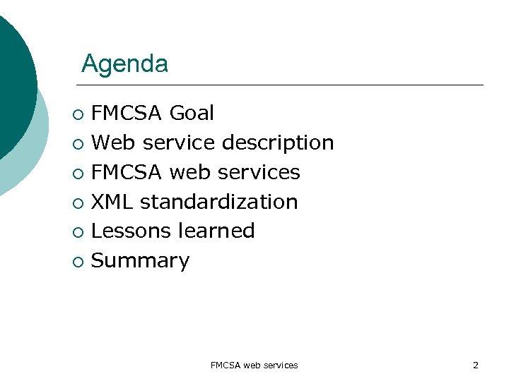 Agenda FMCSA Goal ¡ Web service description ¡ FMCSA web services ¡ XML standardization