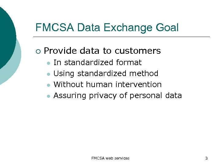 FMCSA Data Exchange Goal ¡ Provide data to customers l l In standardized format