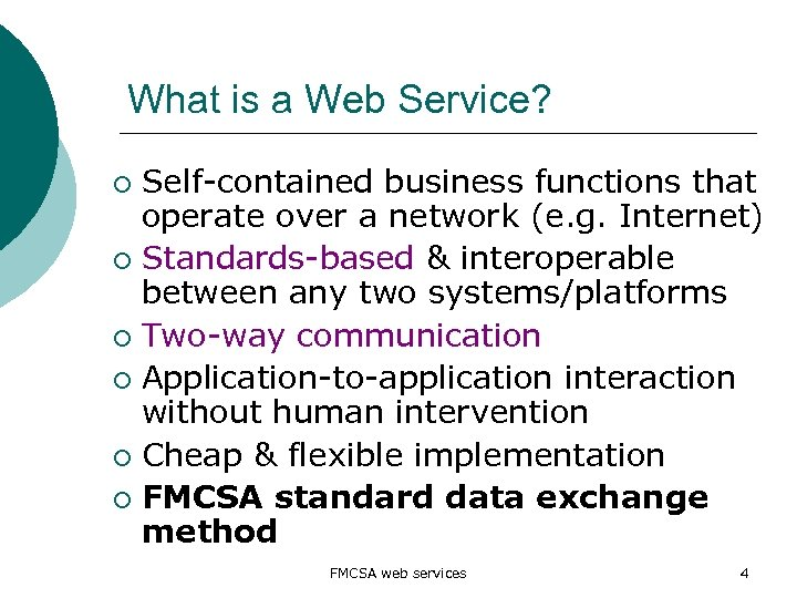 What is a Web Service? Self-contained business functions that operate over a network (e.