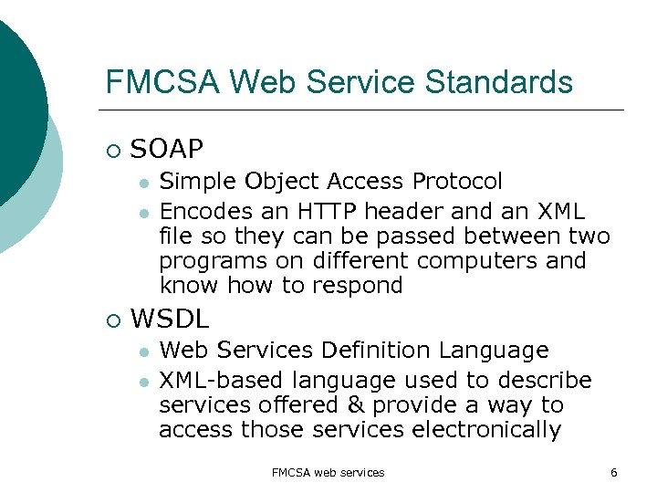 FMCSA Web Service Standards ¡ SOAP l l ¡ Simple Object Access Protocol Encodes