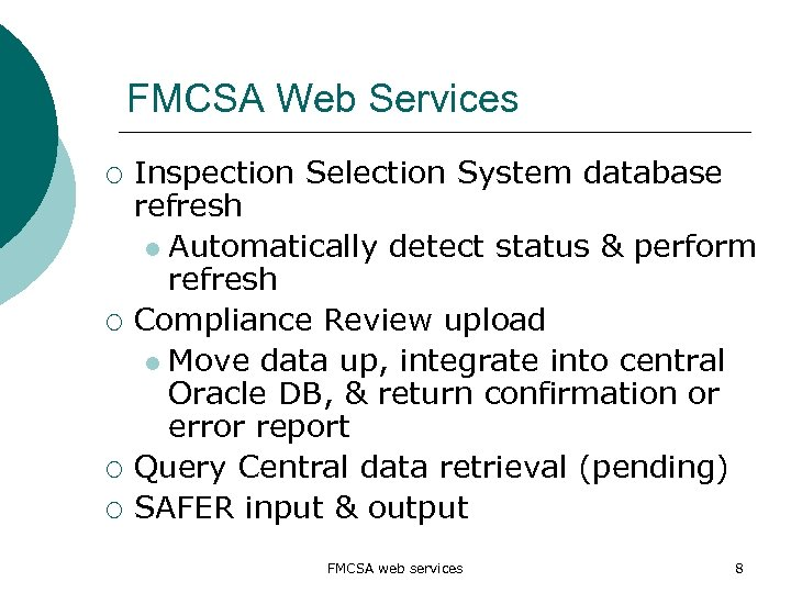 FMCSA Web Services ¡ ¡ Inspection Selection System database refresh l Automatically detect status