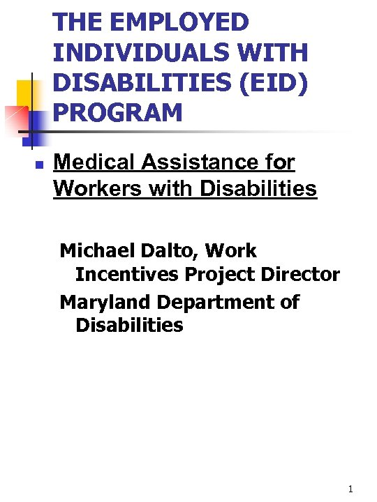 THE EMPLOYED INDIVIDUALS WITH DISABILITIES (EID) PROGRAM n Medical Assistance for Workers with Disabilities