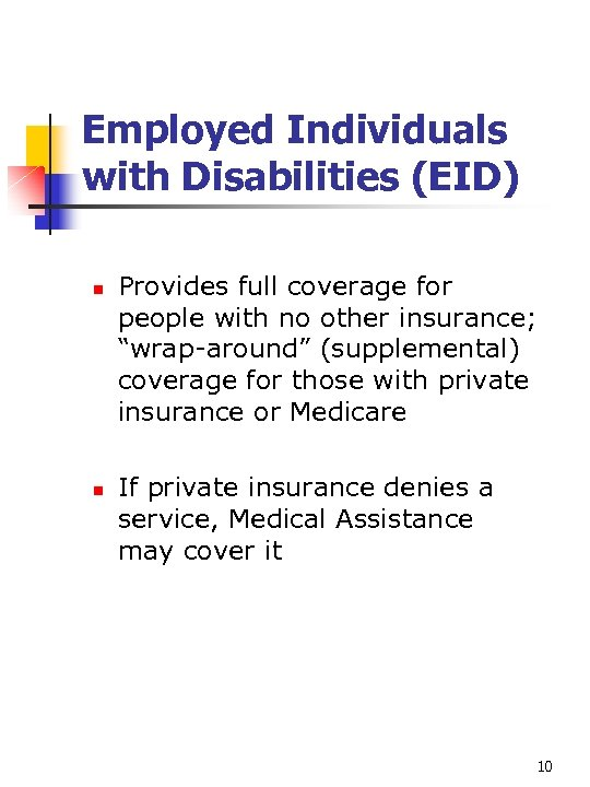 Employed Individuals with Disabilities (EID) n n Provides full coverage for people with no