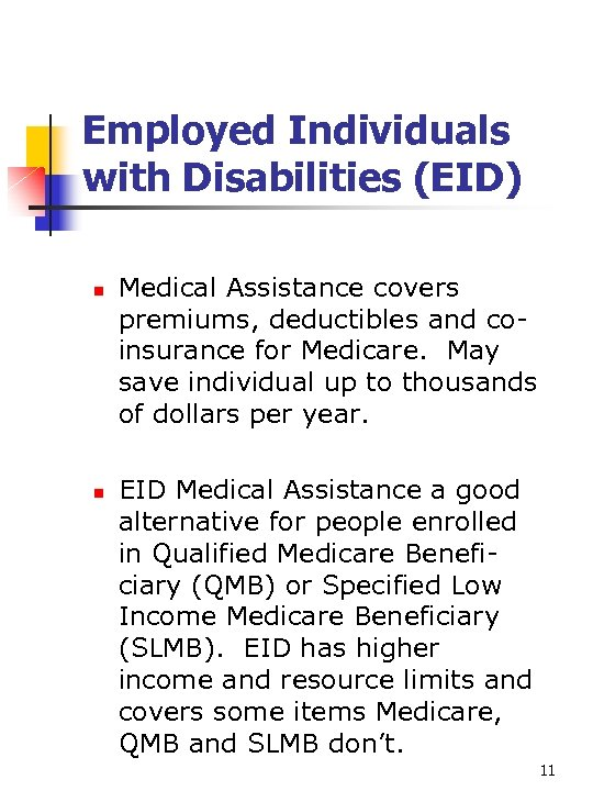 Employed Individuals with Disabilities (EID) n n Medical Assistance covers premiums, deductibles and coinsurance