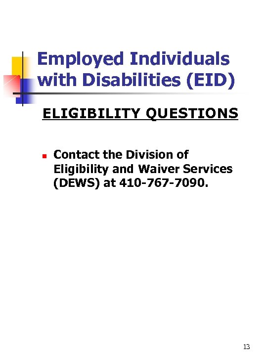 Employed Individuals with Disabilities (EID) ELIGIBILITY QUESTIONS n Contact the Division of Eligibility and