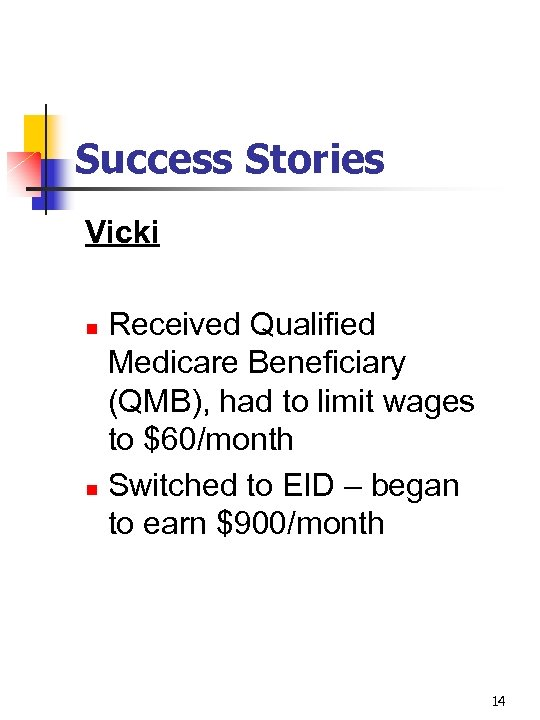 Success Stories Vicki Received Qualified Medicare Beneficiary (QMB), had to limit wages to $60/month