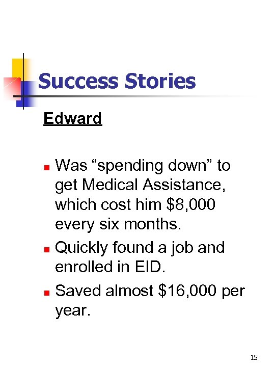 "Success Stories Edward Was ""spending down"" to get Medical Assistance, which cost him $8,"