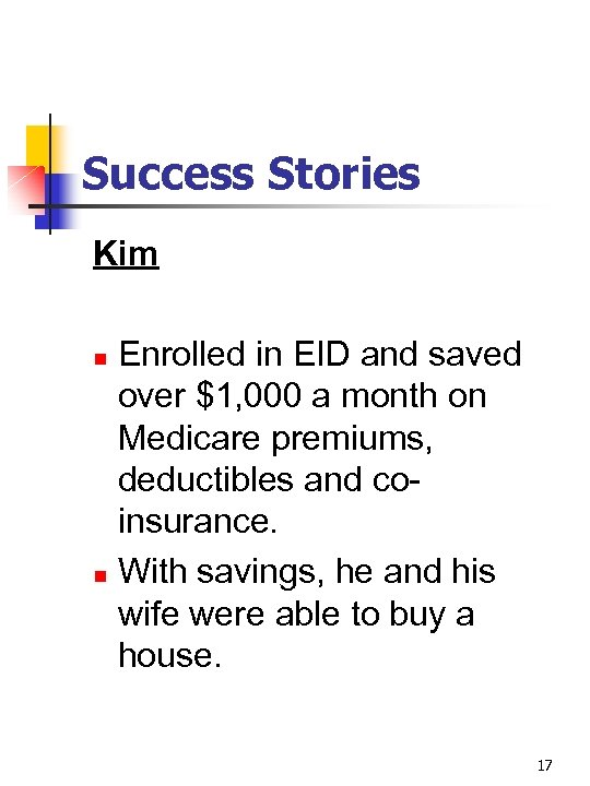 Success Stories Kim Enrolled in EID and saved over $1, 000 a month on