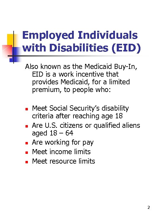 Employed Individuals with Disabilities (EID) Also known as the Medicaid Buy-In, EID is a