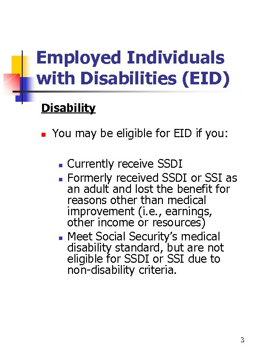 Employed Individuals with Disabilities (EID) Disability n You may be eligible for EID if