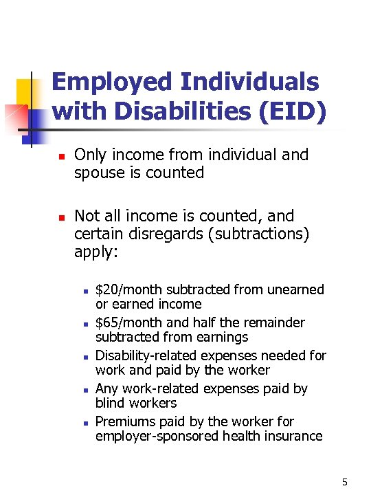 Employed Individuals with Disabilities (EID) n n Only income from individual and spouse is