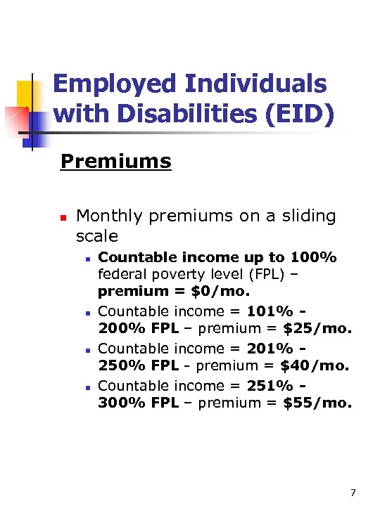 Employed Individuals with Disabilities (EID) Premiums n Monthly premiums on a sliding scale n