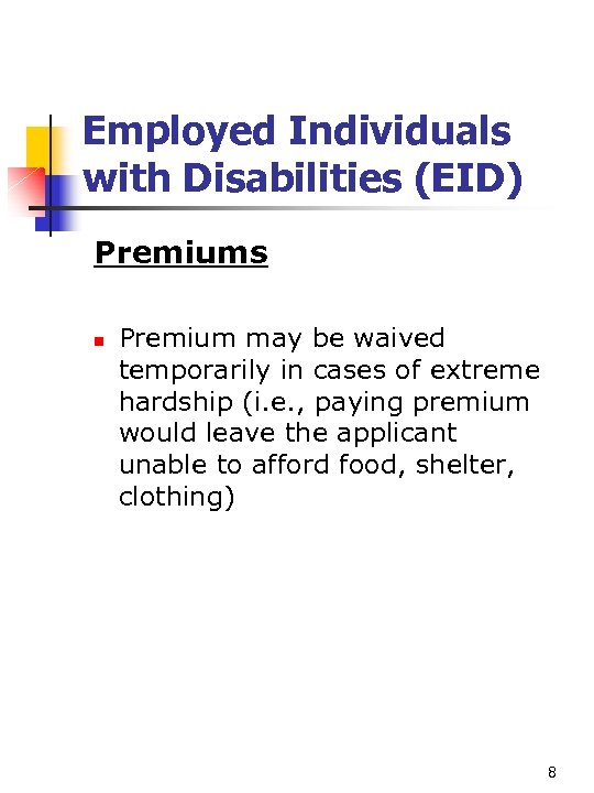 Employed Individuals with Disabilities (EID) Premiums n Premium may be waived temporarily in cases