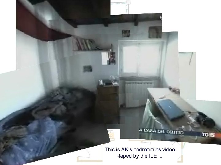 This is AK's bedroom as video -taped by the ILE. . .