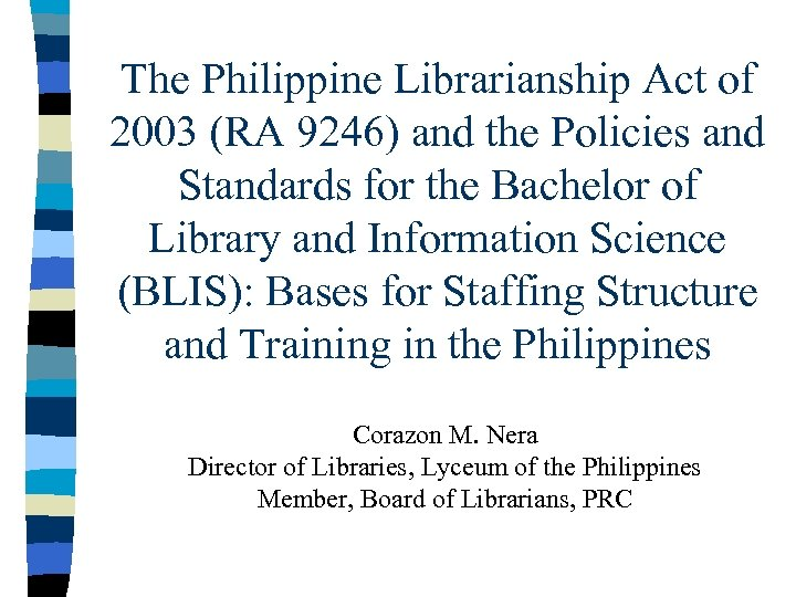The Philippine Librarianship Act of 2003 (RA 9246) and the Policies and Standards for