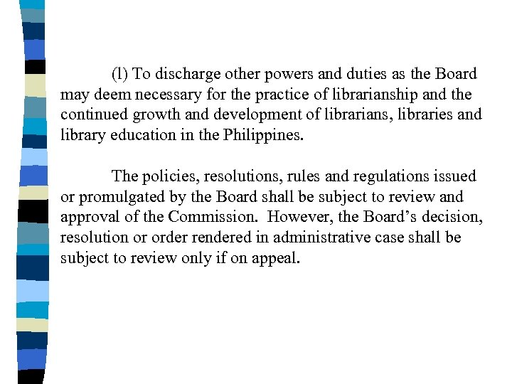 (l) To discharge other powers and duties as the Board may deem necessary for