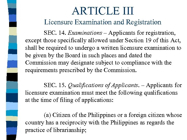 ARTICLE III Licensure Examination and Registration SEC. 14. Examinations – Applicants for registration, except