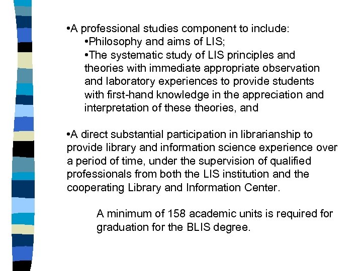 • A professional studies component to include: • Philosophy and aims of LIS;