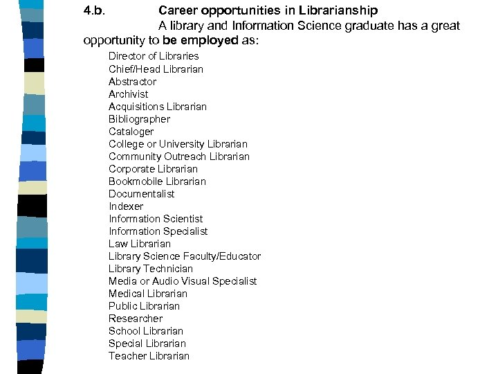 4. b. Career opportunities in Librarianship A library and Information Science graduate has a