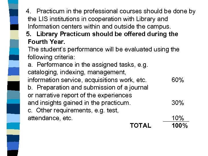 4. Practicum in the professional courses should be done by the LIS institutions in