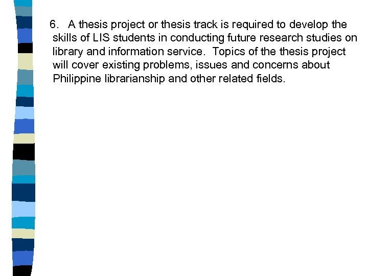 6. A thesis project or thesis track is required to develop the skills of