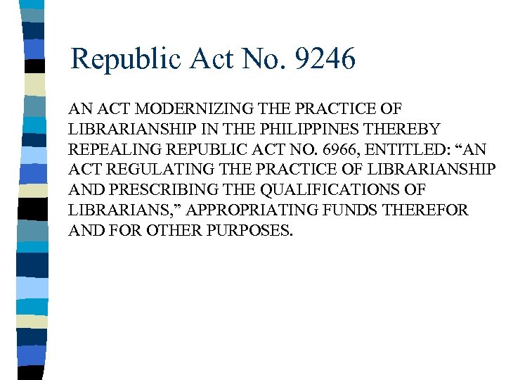 Republic Act No. 9246 AN ACT MODERNIZING THE PRACTICE OF LIBRARIANSHIP IN THE PHILIPPINES