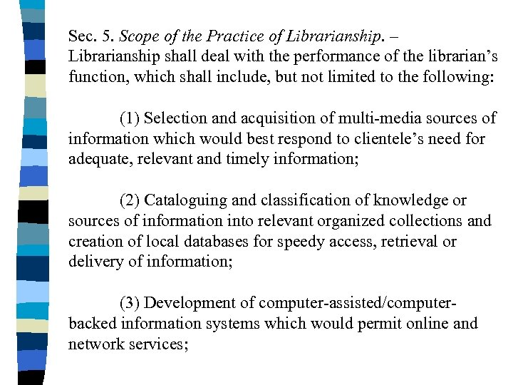 Sec. 5. Scope of the Practice of Librarianship. – Librarianship shall deal with the