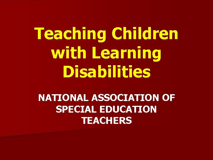 Teaching Children with Learning Disabilities NATIONAL ASSOCIATION OF SPECIAL EDUCATION TEACHERS