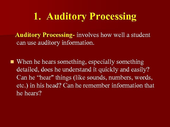 1. Auditory Processing- involves how well a student can use auditory information. n When
