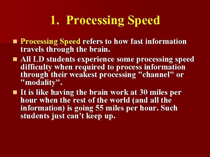 1. Processing Speed refers to how fast information travels through the brain. n All