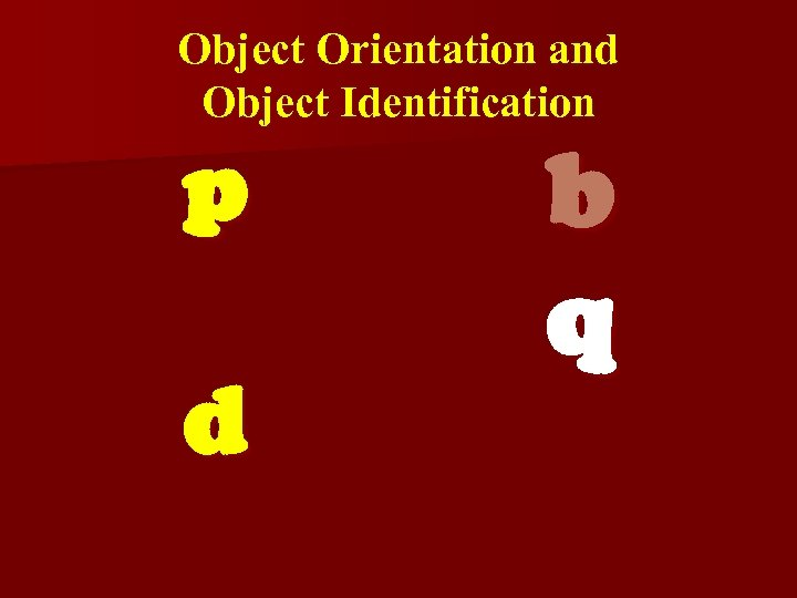 Object Orientation and Object Identification p d b q