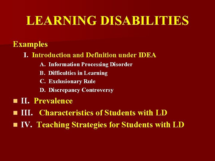 LEARNING DISABILITIES Examples I. Introduction and Definition under IDEA A. B. C. D. Information