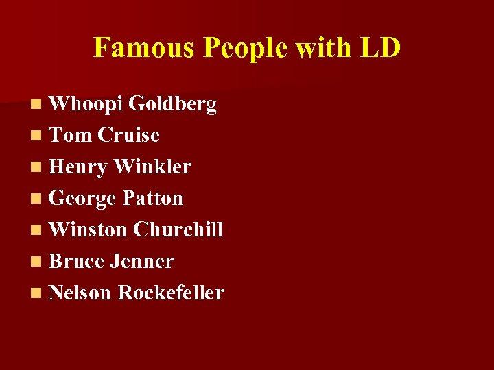 Famous People with LD n Whoopi Goldberg n Tom Cruise n Henry Winkler n