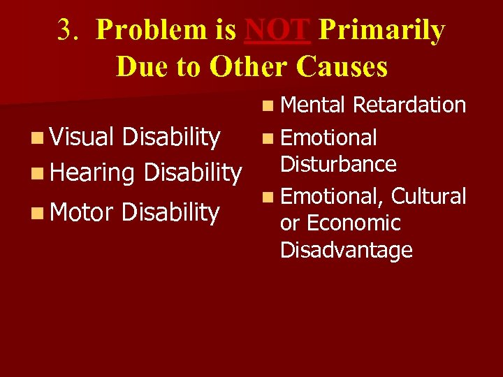 3. Problem is NOT Primarily Due to Other Causes n Mental Retardation n Visual